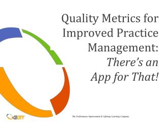 Quality Metrics for Improved Practice Management:  There's an  App for That!