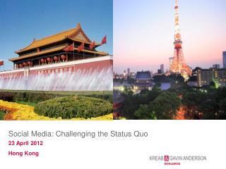 Social Media: Challenging the Status Quo 23 April 2012 Hong Kong