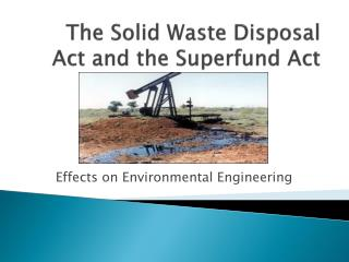 The Solid Waste Disposal Act and the Superfund Act