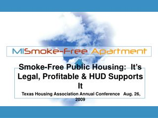 Smoke-Free Public Housing:  It's Legal, Profitable & HUD Supports It Texas Housing Association Annual Conference   A