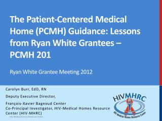 The Patient‐Centered Medical Home (PCMH) Guidance: Lessons from Ryan White Grantees  –  PCMH 201 Ryan White Grantee