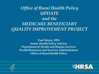 Office of Rural Health Policy UPDATE and the MEDICARE BENEFICIARY  QUALITY IMPROVEMENT PROJECT