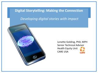 Digital Storytelling: Making the Connection Developing digital stories with impact