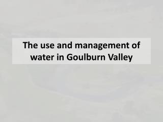 The use and management of water in Goulburn Valley