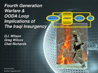 Fourth Generation Warfare & OODA Loop Implications of The Iraqi Insurgency G.I. Wilson Greg Wilcox Chet Richards