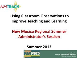 Using Classroom Observations to Improve Teaching and Learning New Mexico Regional Summer Administrator's Session Summer