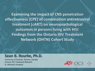 Sean B. Rourke, Ph.D. University of Toronto, Toronto, Canada Ontario HIV Treatment Network St. Michael's Hospital