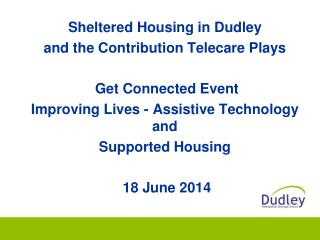 Sheltered Housing in Dudley and the Contribution  Telecare  Plays  Get Connected Event Improving Lives - Assistive Techn