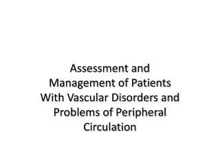 Assessment and Management of Patients With Vascular Disorders and Problems of Peripheral Circulation