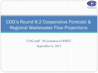 COG's Round 8.2 Cooperative Forecast &   Regional Wastewater Flow  Projections