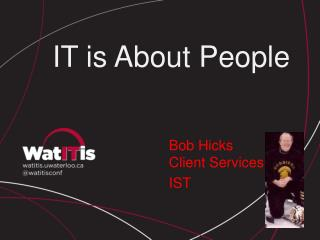 Bob Hicks Client Services IST