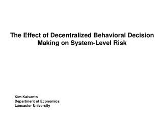 The Effect of Decentralized  Behavioral  Decision Making on System-Level Risk