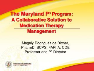 The Maryland P 3  Program: A Collaborative Solution to Medication Therapy  Management