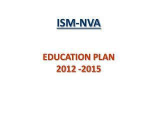 ISM-NVA EDUCATION PLAN 2012 -2015