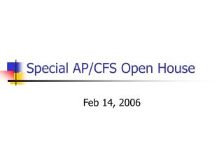 Special AP/CFS Open House
