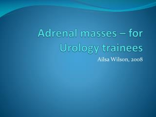 Adrenal masses – for Urology trainees