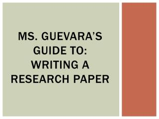 Ms. Guevara's Guide to:  Writing a Research Paper