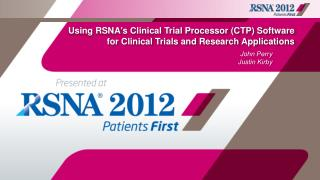 Using RSNA's Clinical Trial Processor (CTP) Software for Clinical Trials and Research Applications