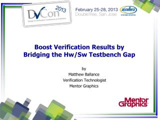 Boost Verification Results by  Bridging the  Hw / Sw Testbench  Gap
