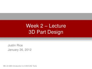 Week 2 – Lecture 3D Part Design