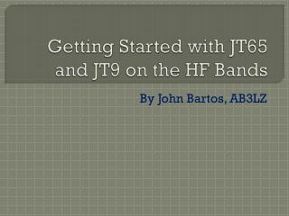 Getting Started with JT65 and JT9 on the HF Bands