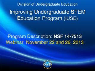 Division of Undergraduate Education I mproving  U ndergraduate  S TEM  E ducation Program ( IUSE )