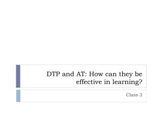 DTP and AT: How can they be effective in learning?