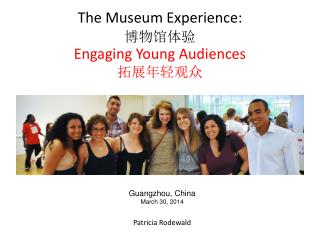 The Museum Experience: 博物馆体验 Engaging Young Audiences 拓展 年轻观众