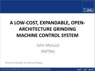 A LOW-COST, EXPANDABLE, OPEN-ARCHITECTURE GRINDING MACHINE CONTROL SYSTEM