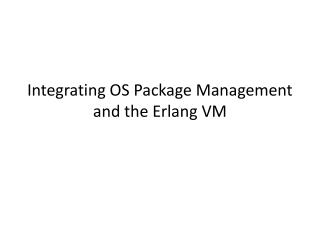 Integrating OS Package Management and the  Erlang  VM