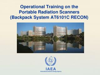 Operational Training on the  Portable Radiation Scanners  (Backpack System AT6101C RECON)