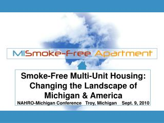 Smoke-Free Multi-Unit Housing:  Changing the Landscape of Michigan & America NAHRO-Michigan Conference   Troy, Michi
