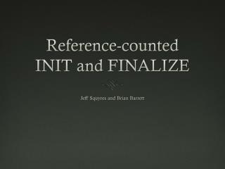 Reference-counted INIT and FINALIZE