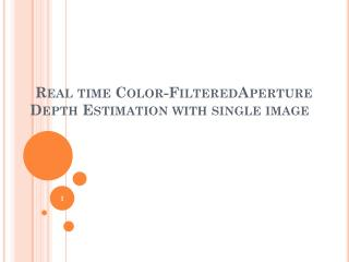 Real time Color- FilteredAperture Depth Estimation with single image