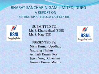 BHARAT  SANCHAR NIGAM LIMITED, DURG A REPORT ON       SETTING  UP A TELECOM CALL CENTRE