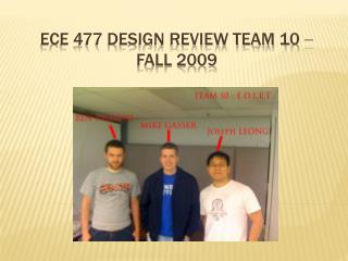 ECE 477 Design Review Team 10    Fall 2009