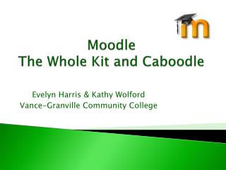 Moodle The Whole Kit and Caboodle