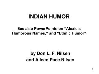 "INDIAN HUMOR See also PowerPoints on ""Alexie's Humorous Names,"" and ""Ethnic Humor"""