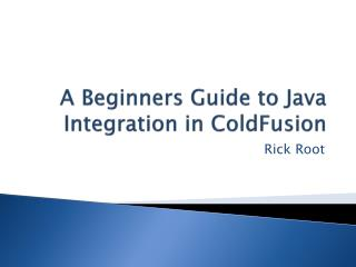 A Beginners Guide to Java Integration  in  ColdFusion