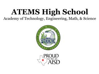 ATEMS  High  School A cademy  of  T echnology,  E ngineering,  M ath, &  S cience