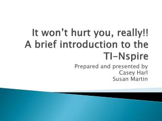 It won't hurt you, really!! A brief introduction to the TI- Nspire