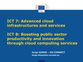 ICT 7: Advanced  cloud infrastructures  and  services ICT 8: Boosting public sector productivity and innovation through
