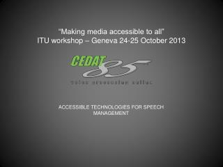 ACCESSIBLE TECHNOLOGIES  FOR SPEECH MANAGEMENT
