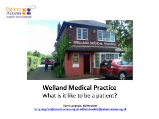Welland  Medical Practice What is it like to  be  a patient ?