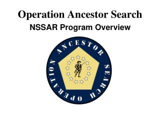 Operation Ancestor Search NSSAR Program Overview