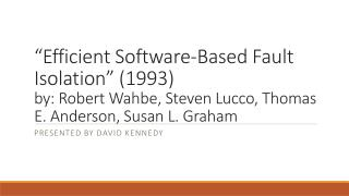 """Efficient Software-Based Fault Isolation"" (1993) by : Robert  Wahbe , Steven  Lucco , Thomas E. Anderson, Susan L.  Gr"