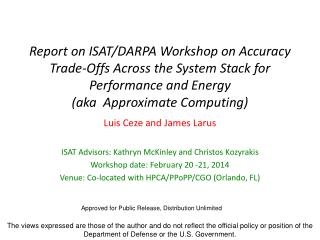 Report on ISAT /DARPA Workshop on Accuracy Trade-Offs Across the System Stack for Performance and  Energy (aka  Approxim