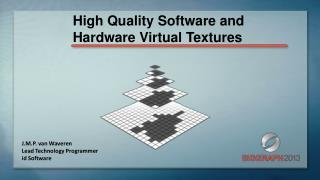 High Quality Software and Hardware Virtual Textures