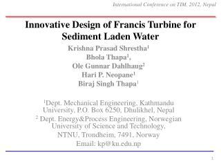 Innovative Design of Francis Turbine for Sediment Laden Water