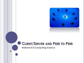 Client/Server and Peer to Peer